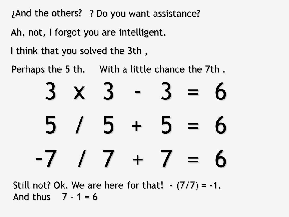 3 3 3 = 6 x - 5 5 5 = 6 / + - 7 7 7 = 6 / + ¿And the others