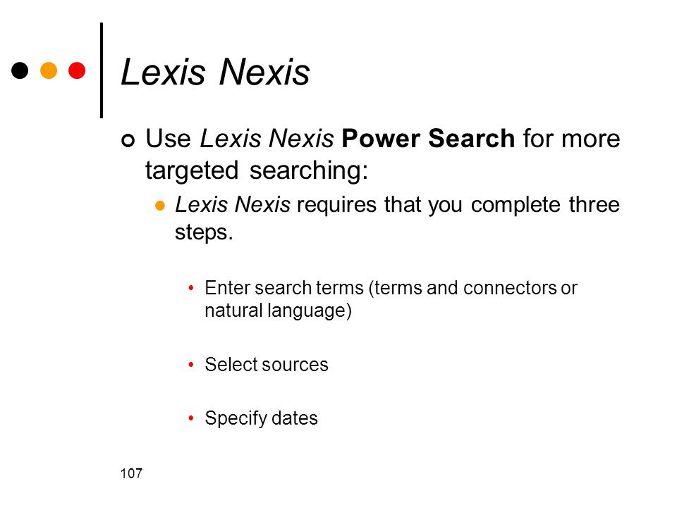 Lexis Nexis Use Lexis Nexis Power Search for more targeted searching:
