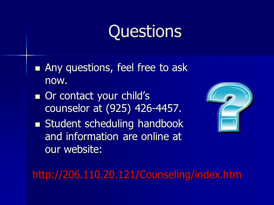 Questions Any questions, feel free to ask now.