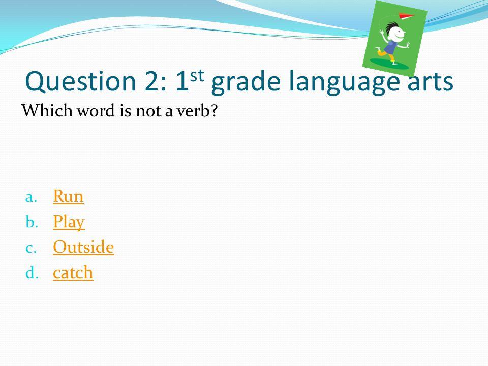 Question 2: 1st grade language arts