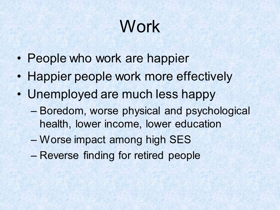 Work People who work are happier Happier people work more effectively
