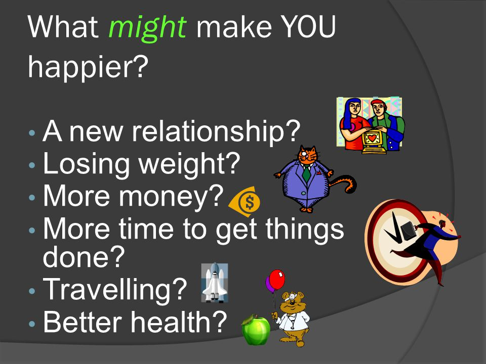 What might make YOU happier