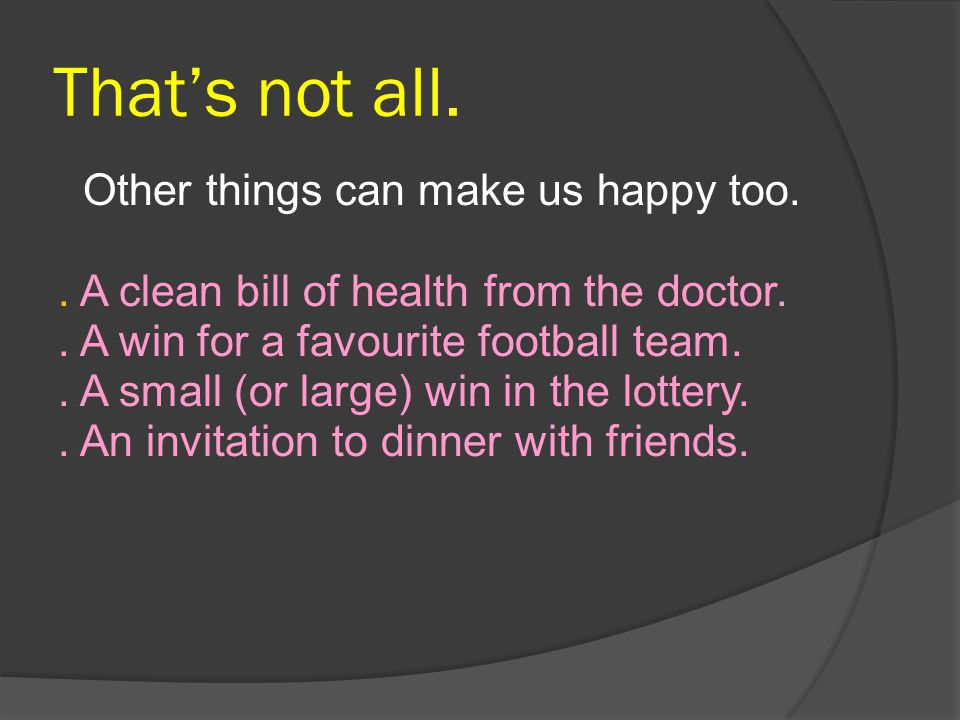 That's not all. . A clean bill of health from the doctor.