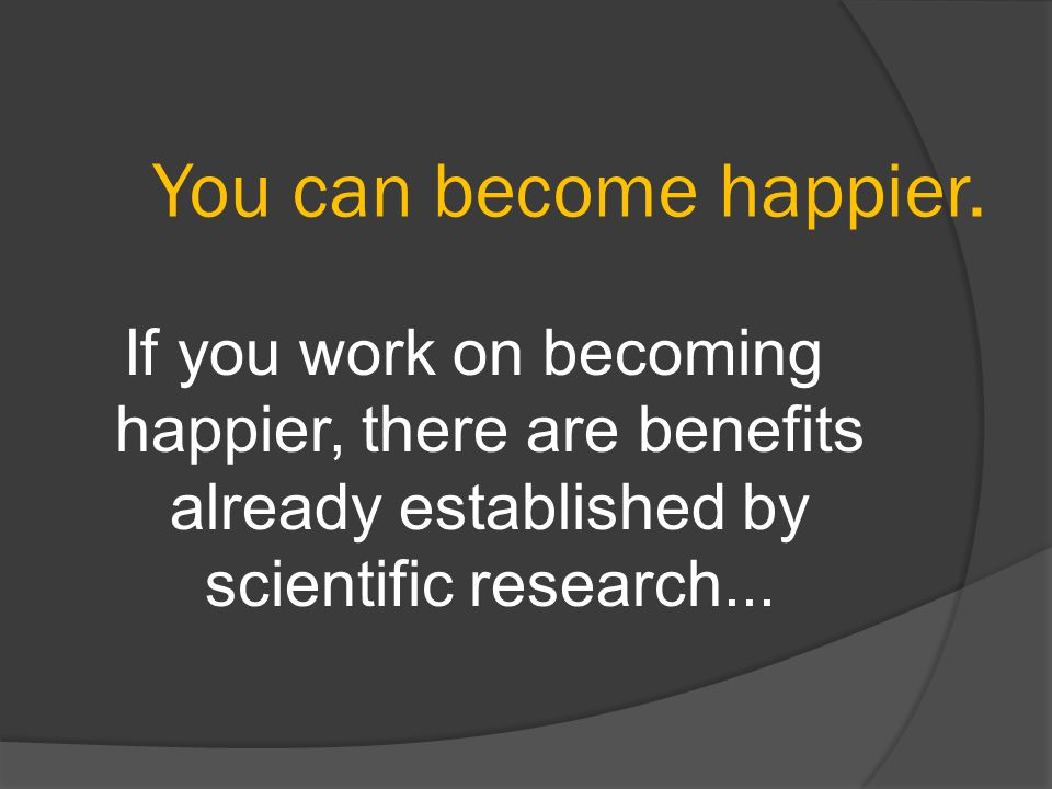 You can become happier.