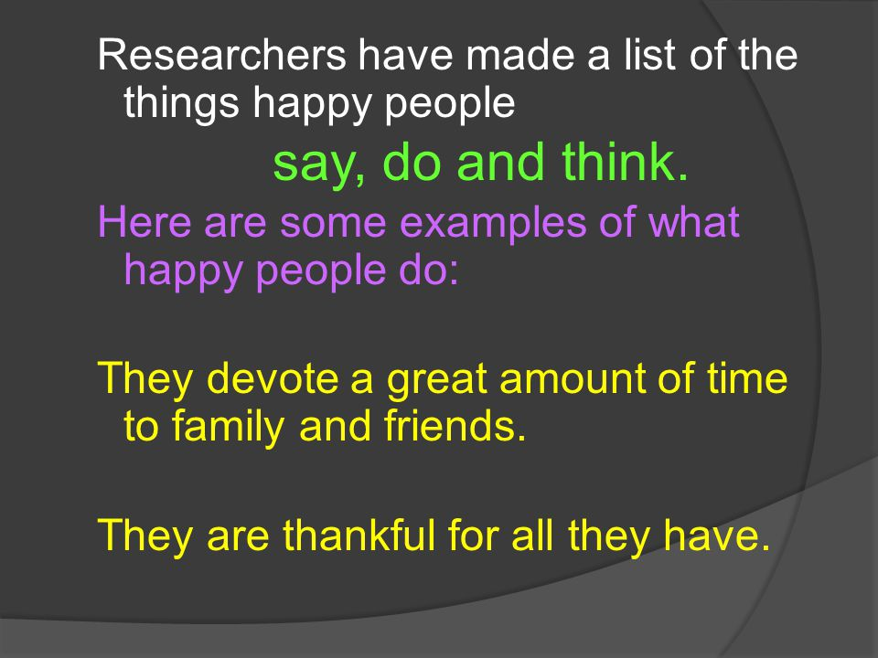 Researchers have made a list of the things happy people say, do and think.