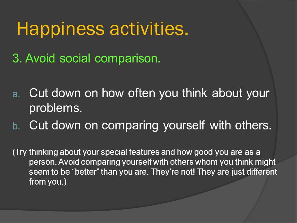 Happiness activities. 3. Avoid social comparison.