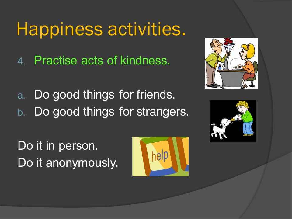Happiness activities. Practise acts of kindness.