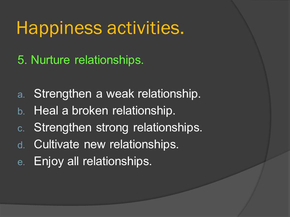 Happiness activities. 5. Nurture relationships.
