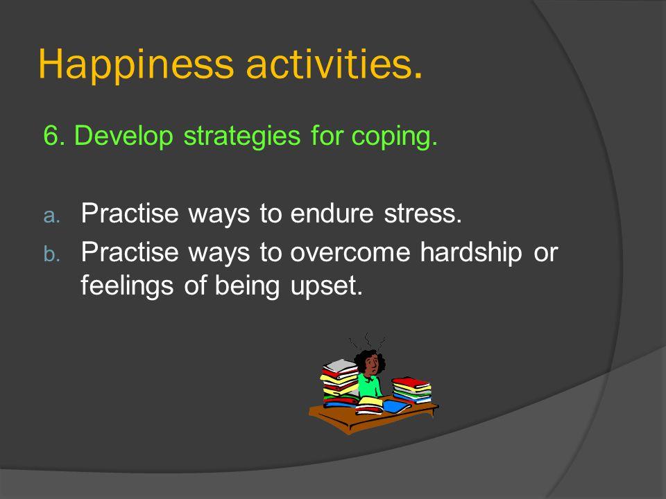Happiness activities. 6. Develop strategies for coping.