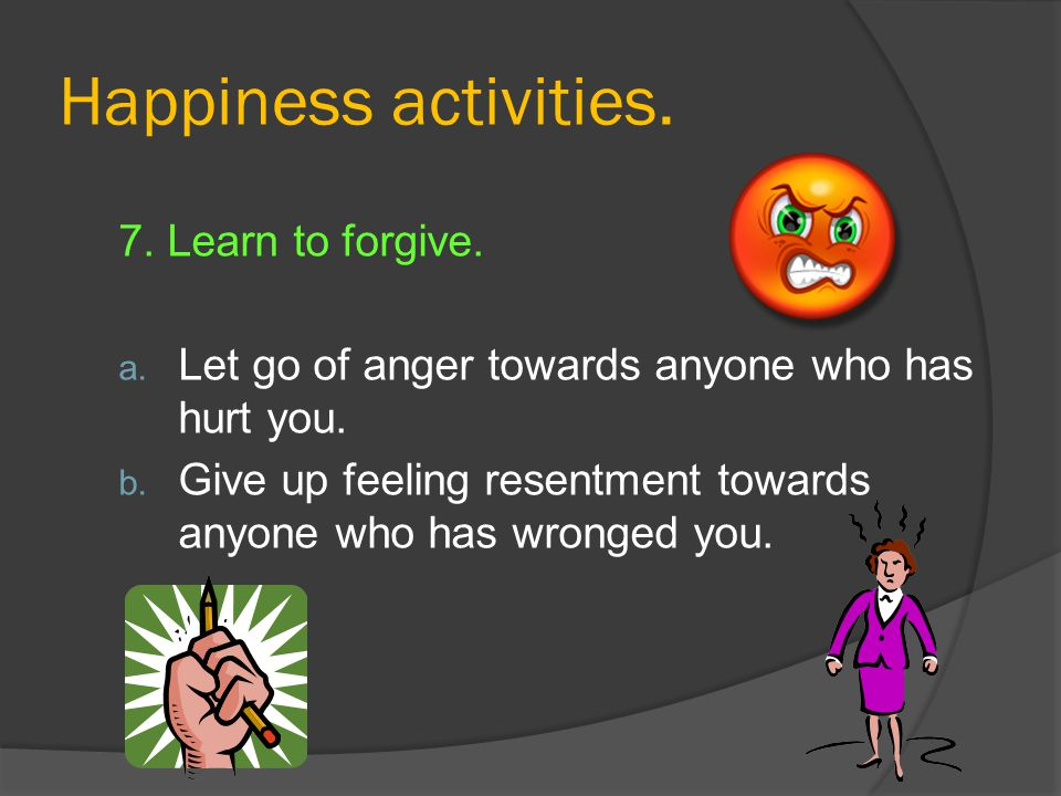 Happiness activities. 7. Learn to forgive.