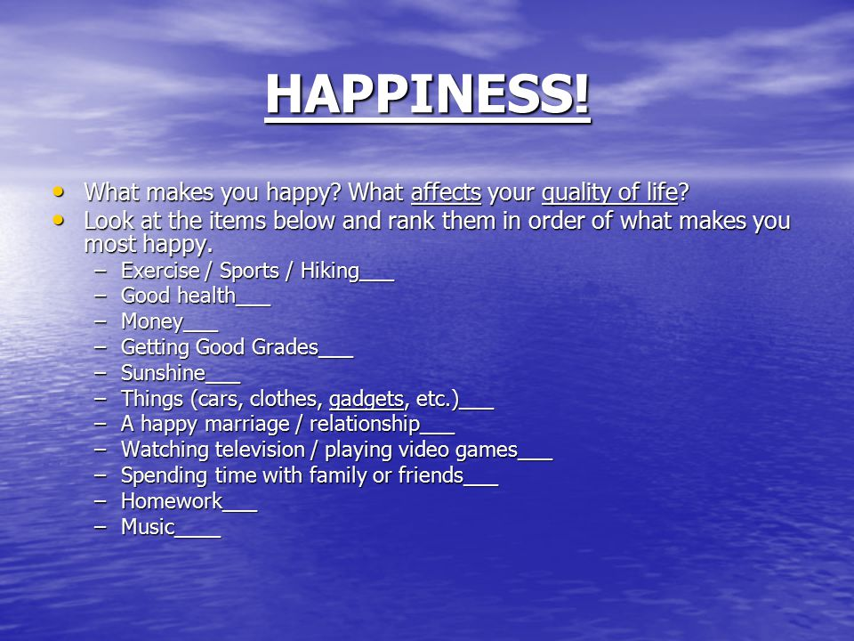 HAPPINESS! What makes you happy What affects your quality of life