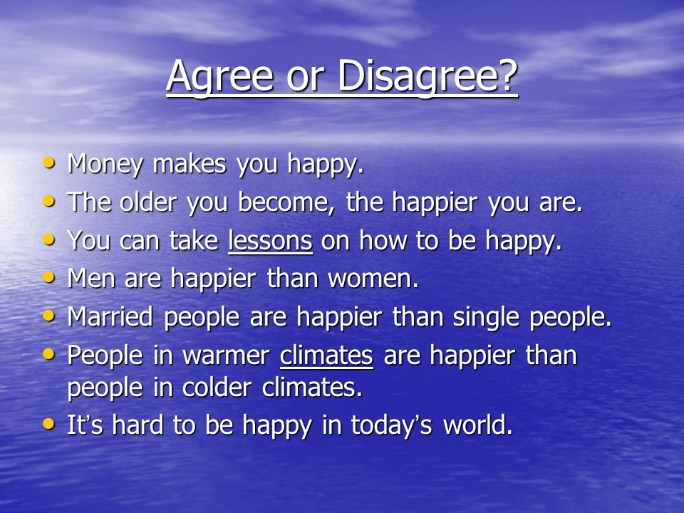 Agree or Disagree Money makes you happy.