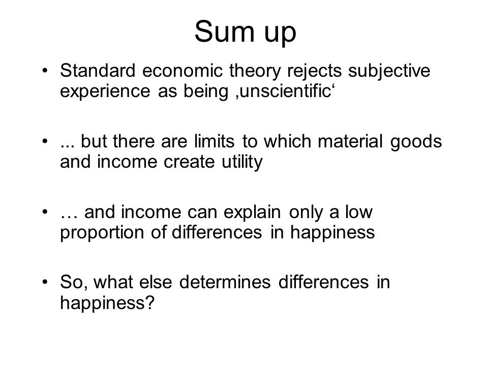 Sum up Standard economic theory rejects subjective experience as being 'unscientific'