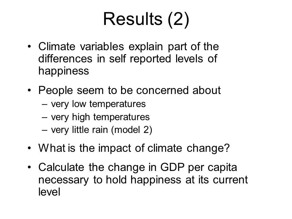 Results (2) Climate variables explain part of the differences in self reported levels of happiness.