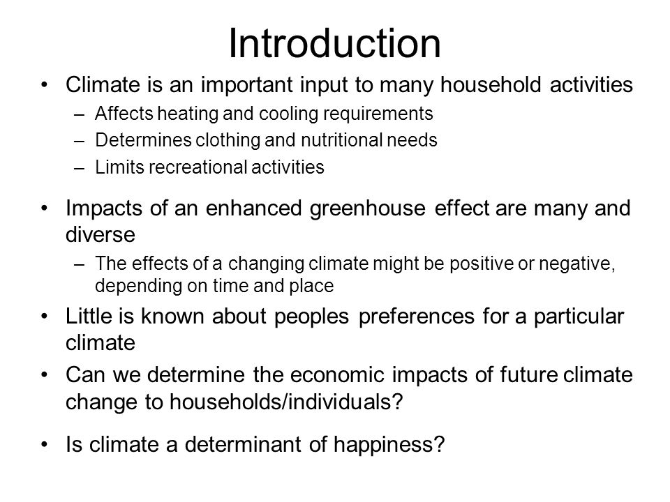 Introduction Climate is an important input to many household activities. Affects heating and cooling requirements.