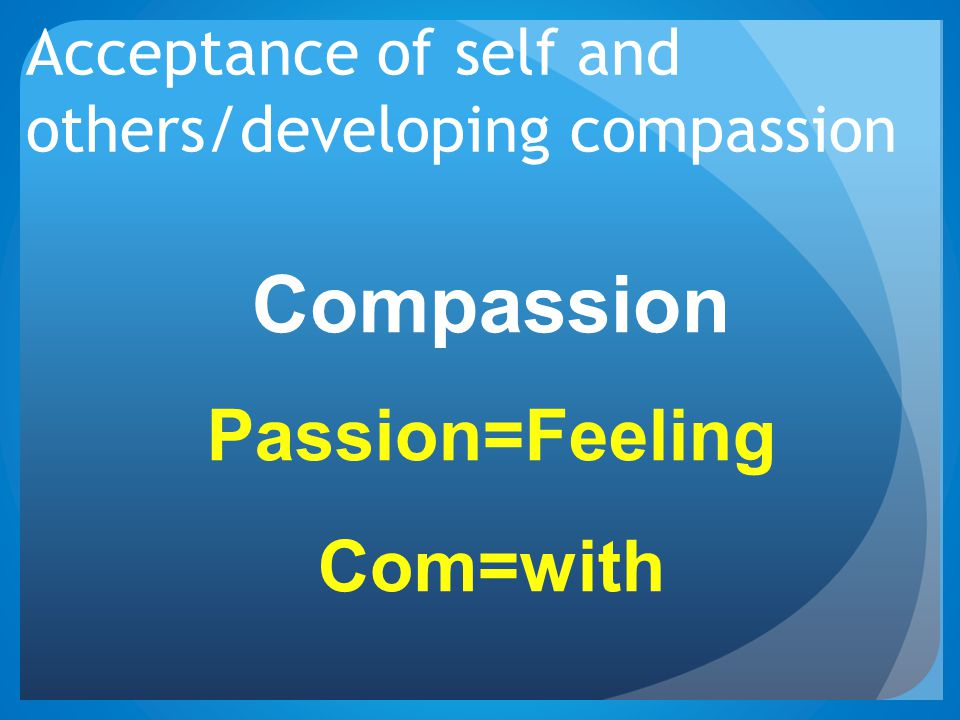 Acceptance of self and others/developing compassion