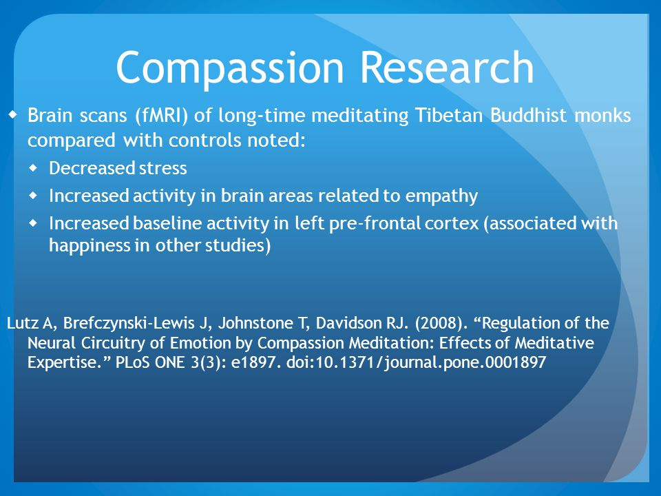 Compassion Research Brain scans (fMRI) of long-time meditating Tibetan Buddhist monks compared with controls noted:
