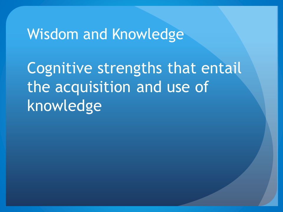 Cognitive strengths that entail the acquisition and use of knowledge