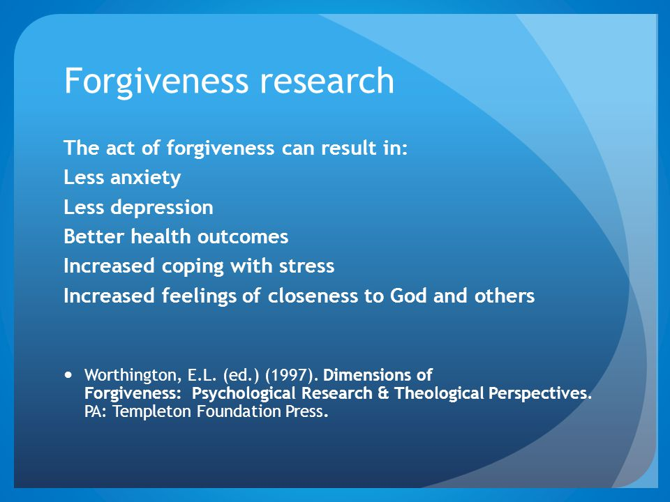 Forgiveness research The act of forgiveness can result in: