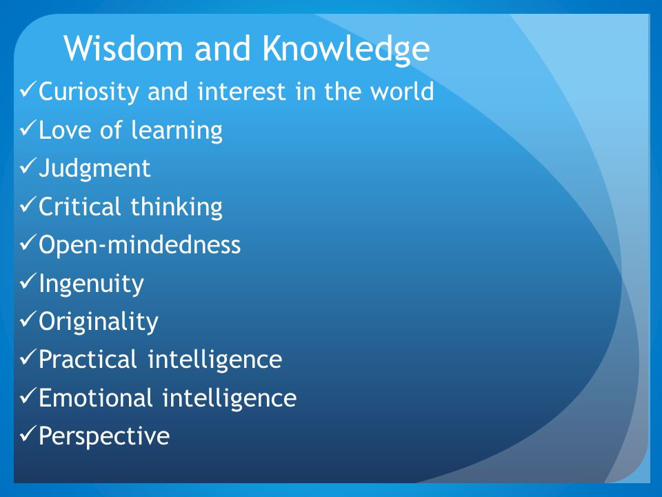 Wisdom and Knowledge Curiosity and interest in the world