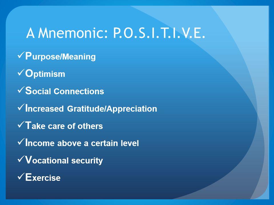 A Mnemonic: P.O.S.I.T.I.V.E. Purpose/Meaning Optimism
