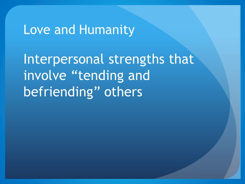 Interpersonal strengths that involve tending and befriending others