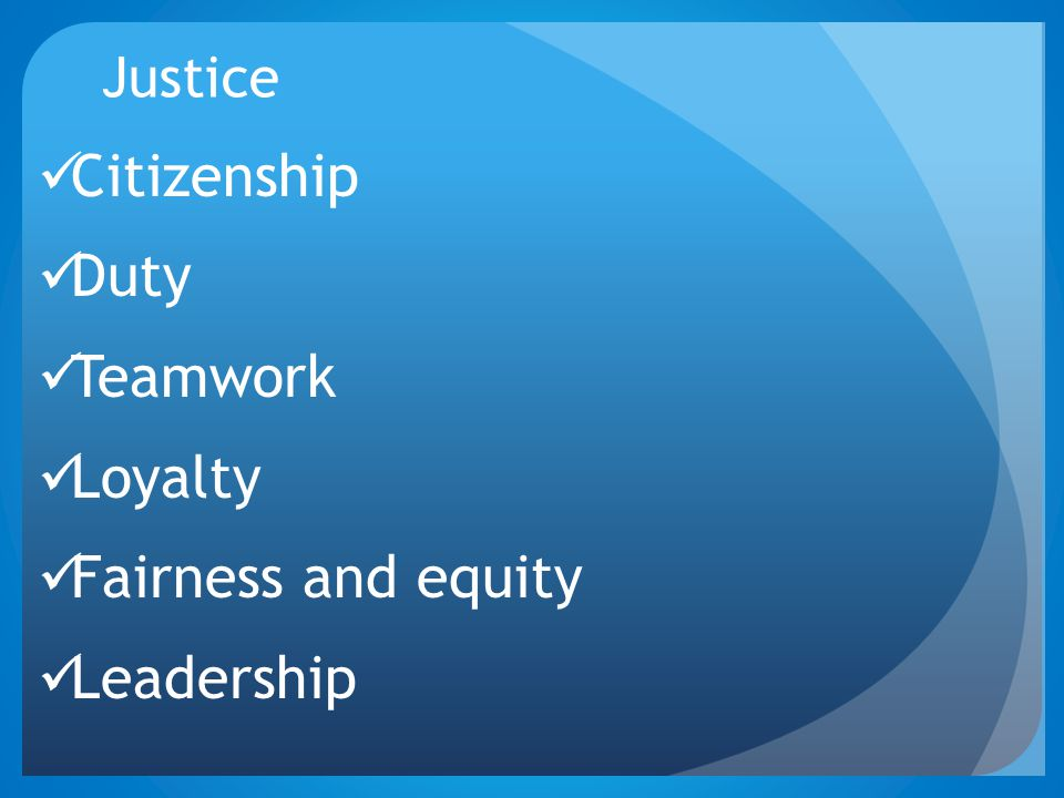 Citizenship Duty Teamwork Loyalty Fairness and equity Leadership