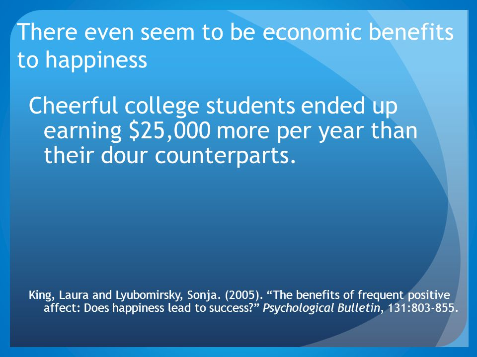 There even seem to be economic benefits to happiness