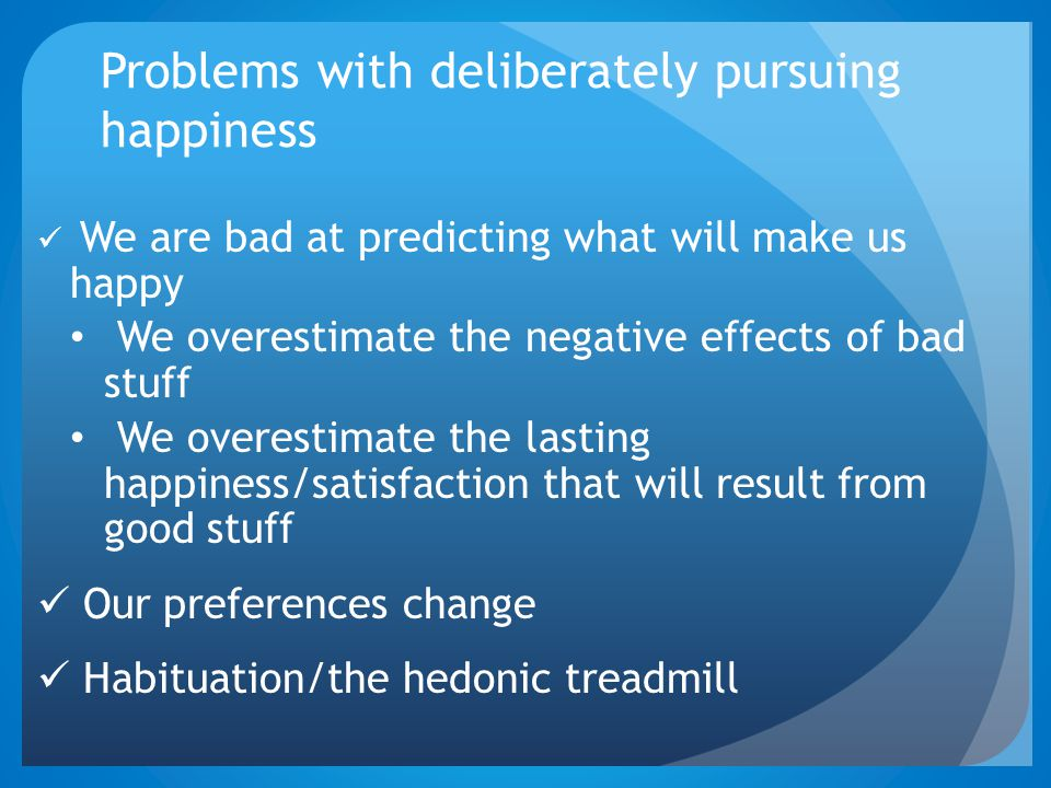 Problems with deliberately pursuing happiness