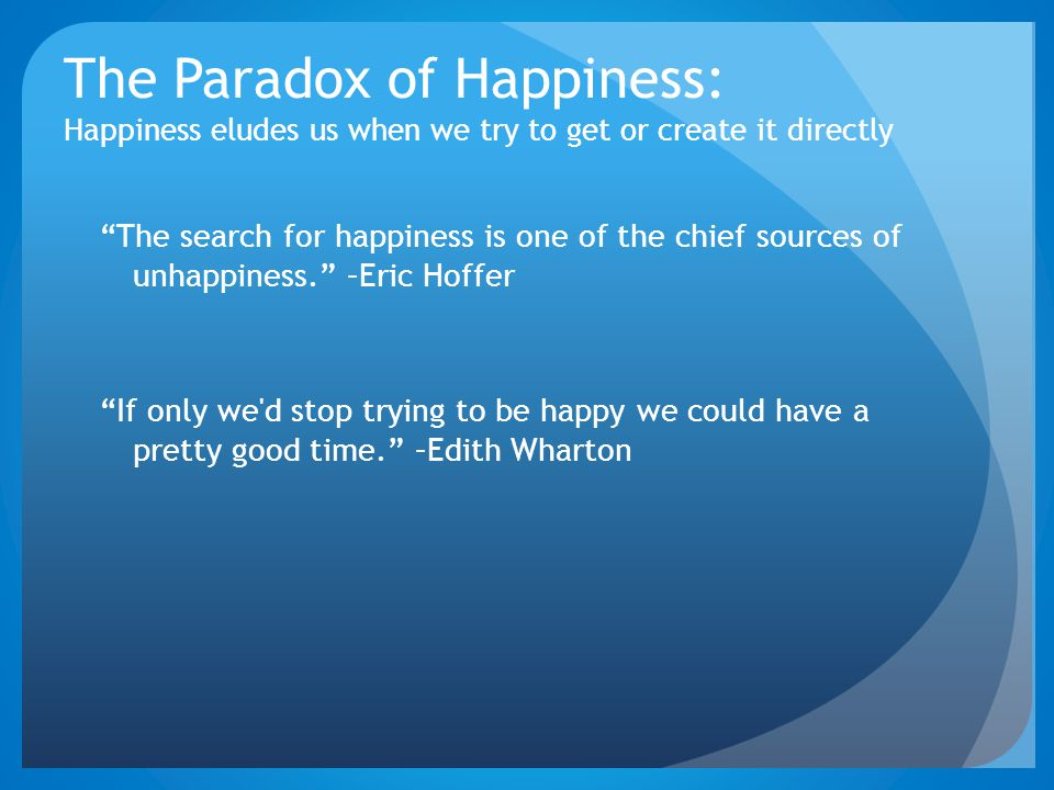 The Paradox of Happiness: Happiness eludes us when we try to get or create it directly