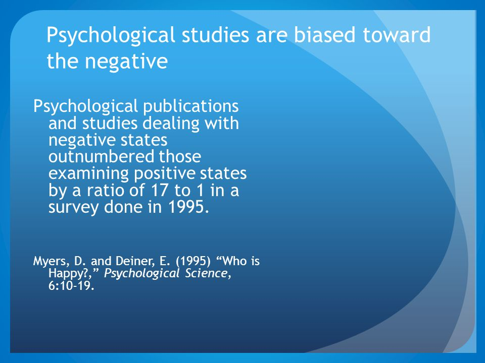 Psychological studies are biased toward the negative