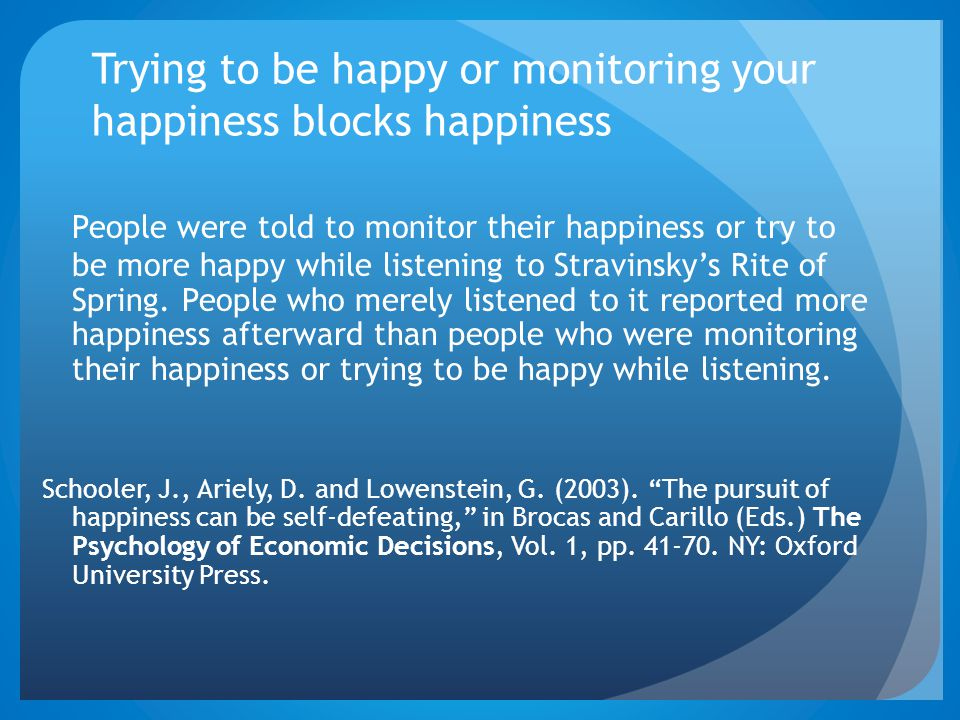 Trying to be happy or monitoring your happiness blocks happiness