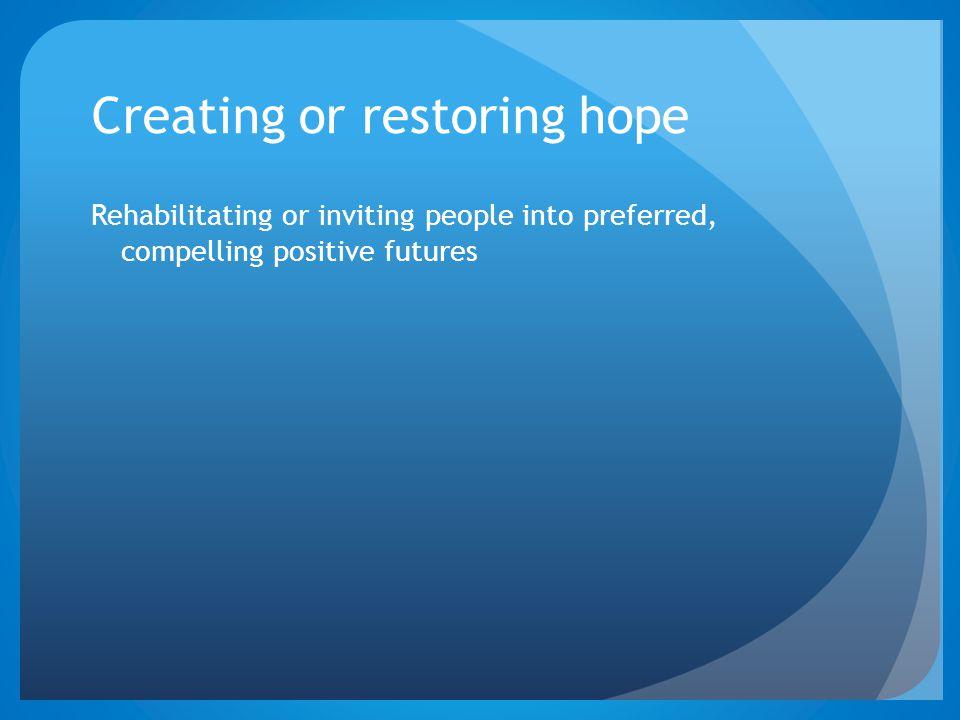 Creating or restoring hope