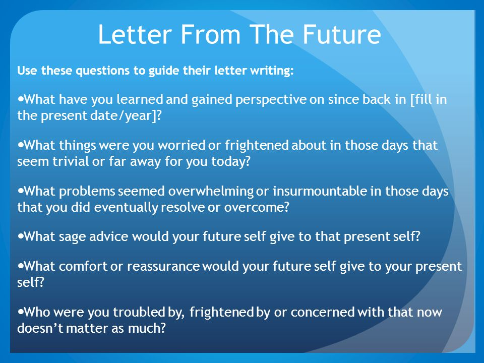 Letter From The Future Use these questions to guide their letter writing: