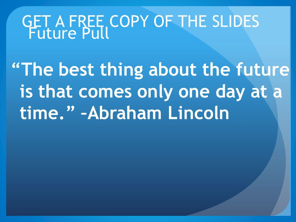 GET A FREE COPY OF THE SLIDES