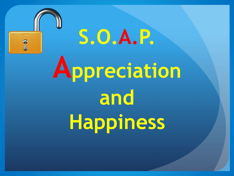 S.O.A.P. Appreciation and Happiness