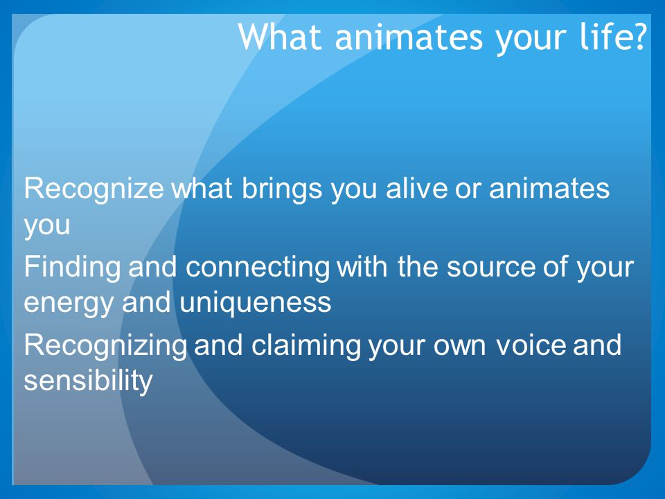 What animates your life