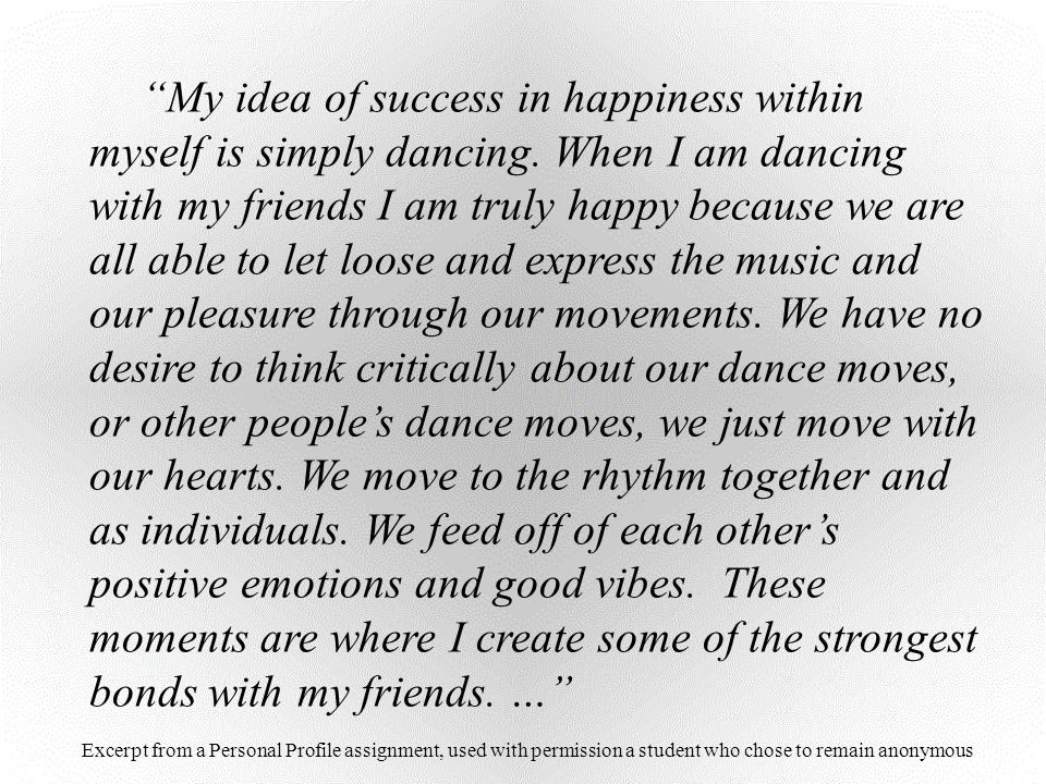My idea of success in happiness within myself is simply dancing