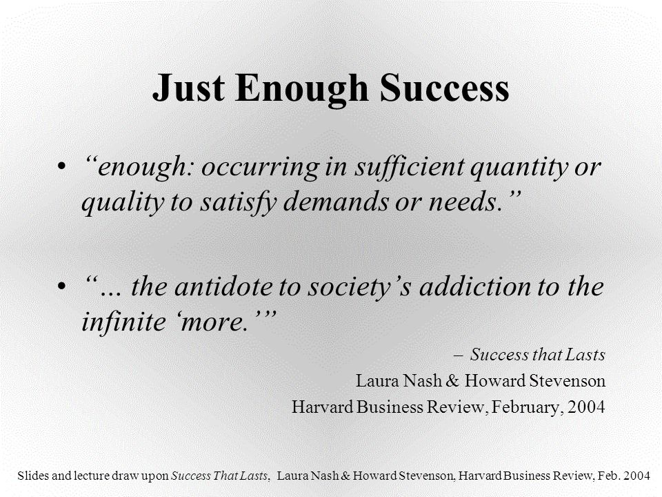 Just Enough Success enough: occurring in sufficient quantity or quality to satisfy demands or needs.