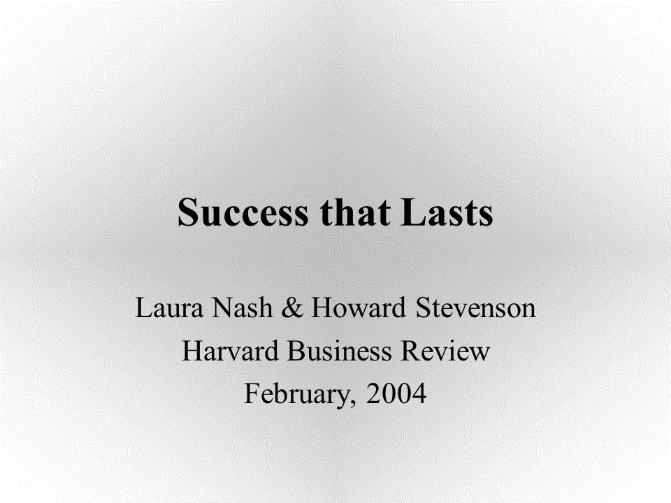 Laura Nash & Howard Stevenson Harvard Business Review February, 2004