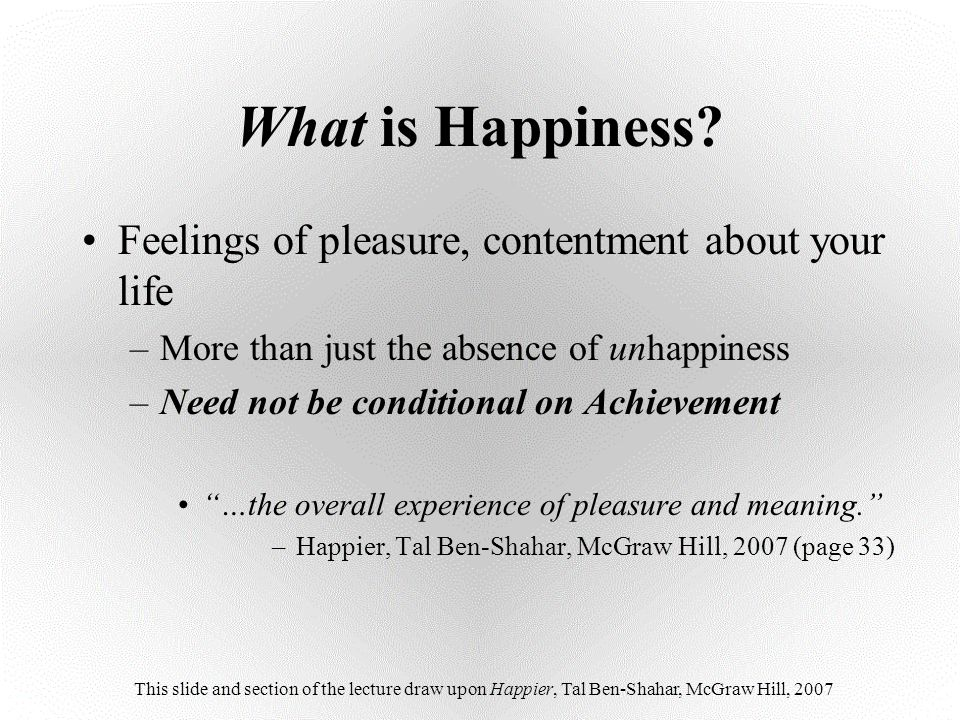 What is Happiness Feelings of pleasure, contentment about your life