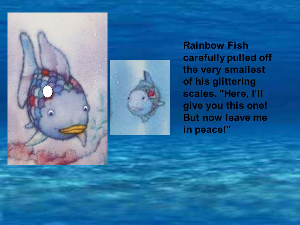 Rainbow Fish carefully pulled off the very smallest of his glittering scales.
