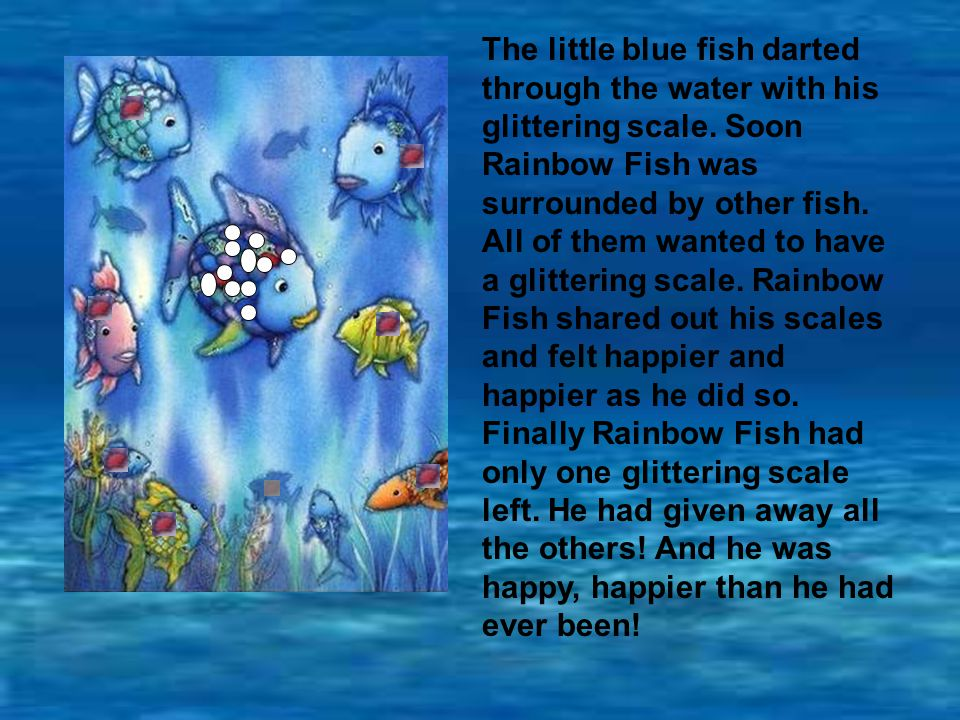 The little blue fish darted through the water with his glittering scale.