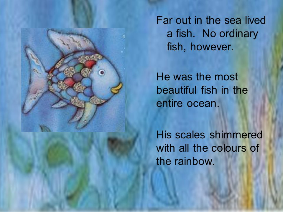 Far out in the sea lived a fish. No ordinary fish, however.