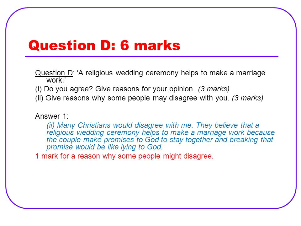 Question D: 6 marks Question D: 'A religious wedding ceremony helps to make a marriage work.'