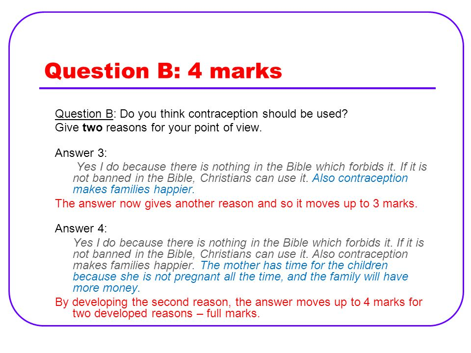 Question B: 4 marks Question B: Do you think contraception should be used Give two reasons for your point of view.
