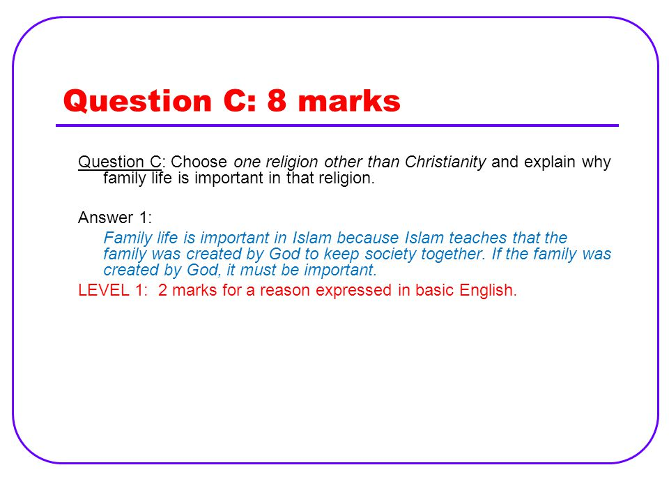 Question C: 8 marks Question C: Choose one religion other than Christianity and explain why family life is important in that religion.