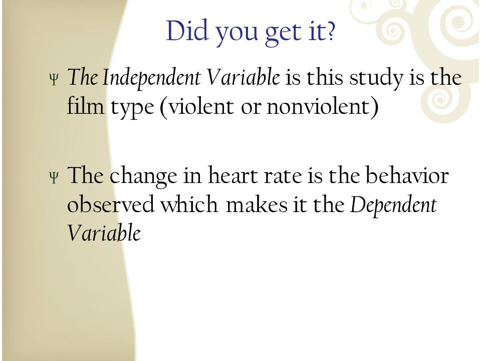 Did you get it The Independent Variable is this study is the film type (violent or nonviolent)