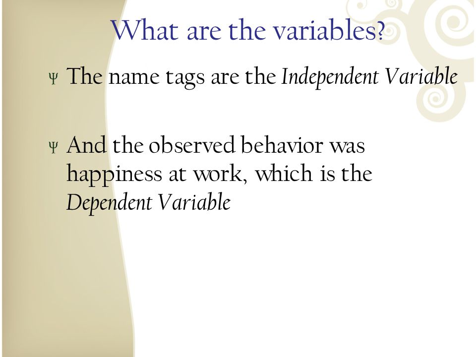 What are the variables The name tags are the Independent Variable
