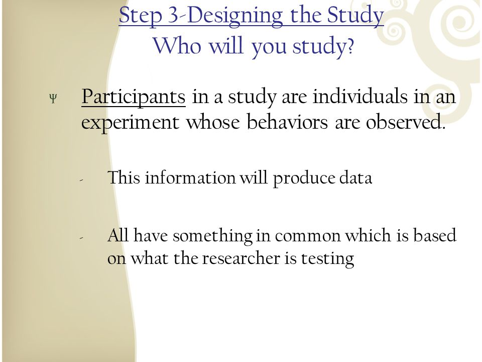 Step 3-Designing the Study Who will you study